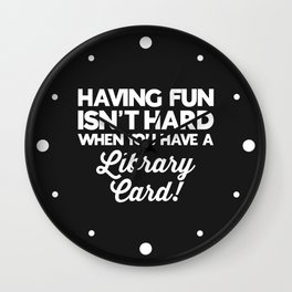 Having Fun Library Card Funny Saying Wall Clock