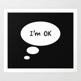 I'M OK Art Print
