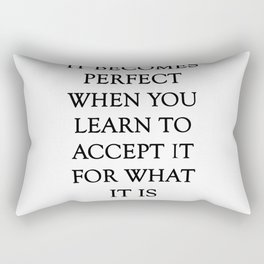 It Becomes Perfect white background Rectangular Pillow