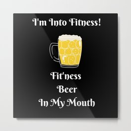 I'm Into Fitness Fit'ness Beer In My Mouth Metal Print