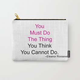 You Must Do The Thing You Think You Cannot Do. Carry-All Pouch