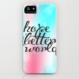 Hope for a Better World iPhone Case
