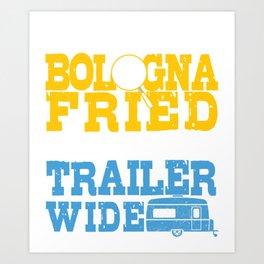 I Like My Bologna Fried And My Trailer Wide TShirt Art Print
