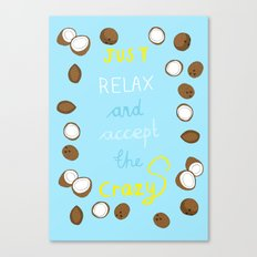 Just relax and accept the crazy Canvas Print
