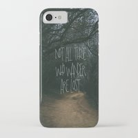 not all those who wander are lost iPhone & iPod Cases featuring Not All Those Who Wander Are Lost by Aldy