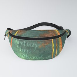If not today Quote - Motivate Fanny Pack