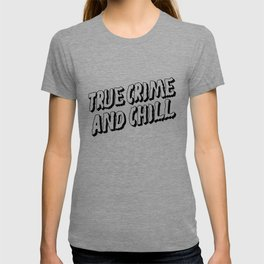 True Crime and Chill T-shirt