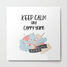 Keep Calm And Carry Yarn Metal Print