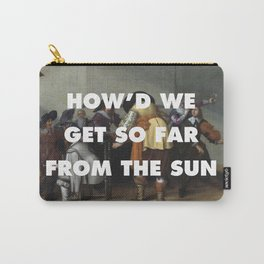 How'd We Get so Far from the Sun Carry-All Pouch