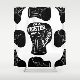 I'm A Fighter Not A Lover - Black Shower Curtain