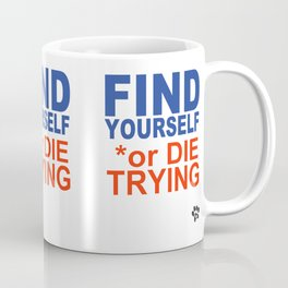 Find yourself or die trying Coffee Mug