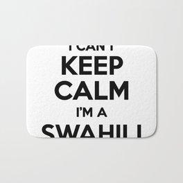 I cant keep calm I am a SWAHILI Bath Mat