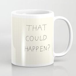 What is the Worst that could happen? Coffee Mug