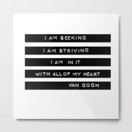 I am Seeking I am Striving Van Gogh Quote Vintage Label Maker Metal Print