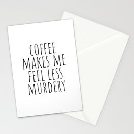 Coffee Makes Me Feel Less Murdery Stationery Cards