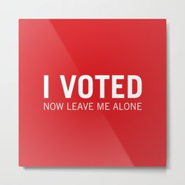 I voted. Now leave me alone. (Red) Metal Print