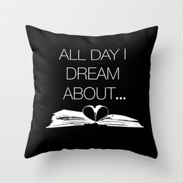 All Day I Dream About... Throw Pillow