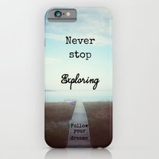 Never Stop Exploring Slim Case iPhone 6s