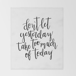 Don't Let Yesterday Take Too Much Of Today Throw Blanket