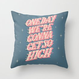One day we're gonna get so high Throw Pillow