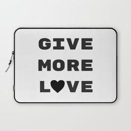 Give More Love Laptop Sleeve
