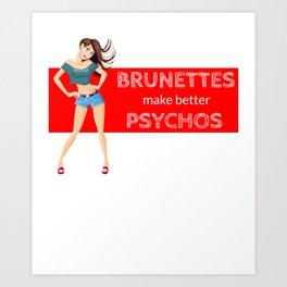 Brunettes Make Better Psychos Art Print