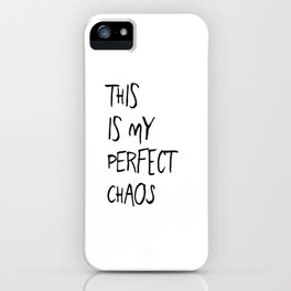 THIS IS MY PERFECT CHAOS iPhone Case