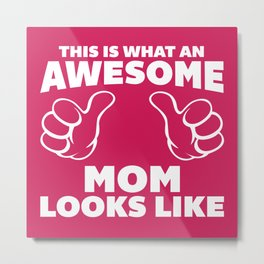 Awesome Mom Looks Like Quote Metal Print
