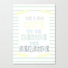 Oh i do like to be beside the seaside Canvas Print
