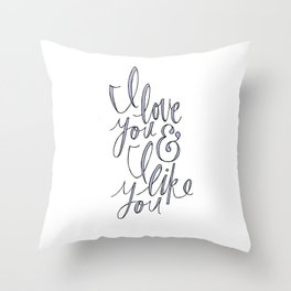 I love you & I like you Throw Pillow