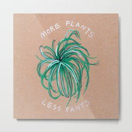 More Plants Less Pants Metal Print