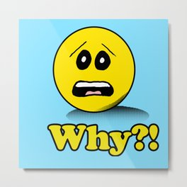 Why Smiley face Metal Print