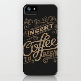 Insert Coffee To Begin iPhone Case