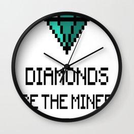 Diamonds Are The Miners Best Friend Wall Clock