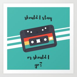 Should I stay or should I go? Art Print