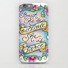 Though She Be But Little She Is Fierce Slim Case iPhone 6s