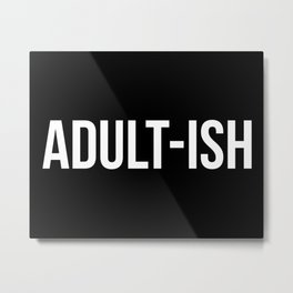 Adult-ish Funny Quote Metal Print