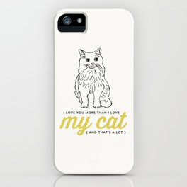 I love you more than my cat iPhone Case