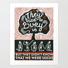 They tried to bury us Art Print