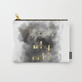 If Not, Why Not? (gold, charcoal) Carry-All Pouch