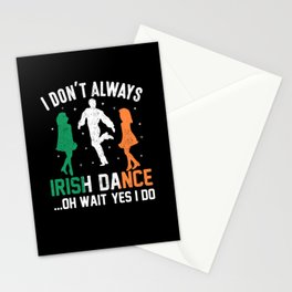 patricks day I don't always Irish Dance Stationery Cards