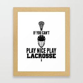 Lacrosse Can't Play Nice Play Lacrosse LAX Sport G.O.A.T Lacrosse Player Lacrosse Game Steeze ReLAX Framed Art Print