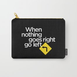 When Nothing Goes Right Go Left Carry-All Pouch