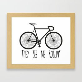 They See Me Rollin' Bicycle - Men's Fixie Fixed Gear Bike Cycling Framed Art Print