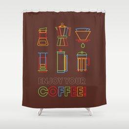 ENJOY YOUR COFFEE Shower Curtain