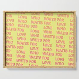 Who waits for Love - Typography Serving Tray