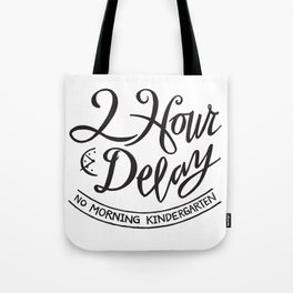 2 Hour Delay, No Morning Kindergarten Tote Bag