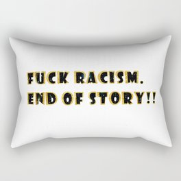 Fuck racism. End of story!! Rectangular Pillow