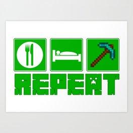 Eat, Sleep, MINE ! Art Print