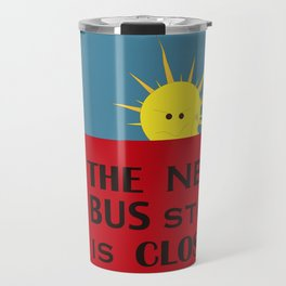 the next bus stop is closed Travel Mug